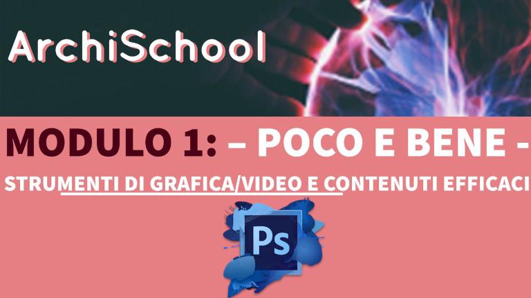 """Modulo 1 - Parte 1 - Edizione 1 - """"Poco e bene - Strumenti di grafica/video"""""""